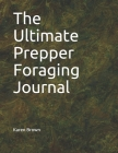 The Ultimate Prepper Foraging Journal Cover Image