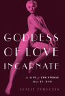 Goddess of Love Incarnate: The Life of Stripteuse Lili St. Cyr. Cover Image