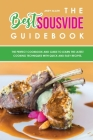The Best Sous Vide Guidebook: The Perfect Cookbook and Guide To Learn The Latest Cooking Techniques With Quick and Easy Recipes. Cover Image