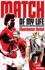Manchester United Match of My Life: Red Devils Relive Their Favourite Games Cover Image