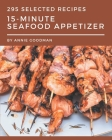295 Selected 15-Minute Seafood Appetizer Recipes: Best-ever 15-Minute Seafood Appetizer Cookbook for Beginners Cover Image