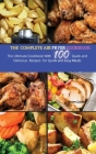 The Complete Air Fryer Cookbook: The Ultimate Cookbook With 100 Quick and Delicious Recipes for Quick and Easy Meals Cover Image