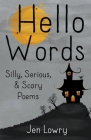 Hello Words Silly, Serious, & Scary Poems Cover Image