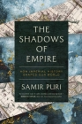 The Shadows of Empire: How Imperial History Shapes Our World Cover Image