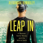Leap in: A Woman, Some Waves, and the Will to Swim Cover Image