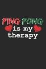 Ping Pong Is My Therapy: A5 Notizbuch, 120 Seiten gepunktet punktiert, Lustiger Spruch Therapie Tischtennis Tischtennisspieler Tischtennisverei Cover Image