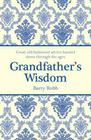 Grandfather's Wisdom: Good, Old-Fashioned Advice Handed Down Through the Ages Cover Image