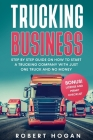 Trucking Business: Step by Step guide on How to start a trucking company with just one truck and no money. + BONUS! License and Permit Ch Cover Image