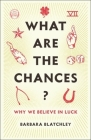 What Are the Chances?: Why We Believe in Luck Cover Image
