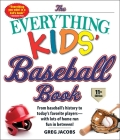 The Everything Kids' Baseball Book, 11th Edition: From Baseball's History to Today's Favorite Players—with Lots of Home Run Fun in Between! (Everything® Kids) Cover Image