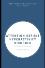 Attention Deficit Hyper Activity Disorder: Mastering and Thriving with ADHD Cover Image