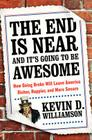 The End Is Near and It's Going to Be Awesome: How Going Broke Will Leave America Richer, Happier, and More Secure Cover Image