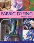 Fabric Dyeing Project Book: 30 Exciting and Original Designs to Create Cover Image