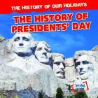 The History of Presidents' Day (History of Our Holidays) Cover Image