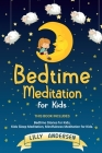 Bedtime Meditation for Kids: This Book Includes: Bedtime Stories for Kids, Kids Sleep Meditation and Mindfulness meditation for Kids Cover Image