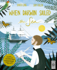 When Darwin Sailed the Sea: Uncover how Darwin's revolutionary ideas helped change the world Cover Image