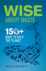 Wise About Waste: 150+ Ways to Help the Planet Cover Image