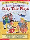 Cinderella Outgrows the Glass Slipper and Other Zany Fractured Fairy Tale Plays: 5 Funny Plays with Related Writing Activities and Graphic Organizers That Motivate Kids to Explore Plot, Characters, and Setting Cover Image