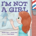 I'm Not a Girl: A Transgender Story Cover Image