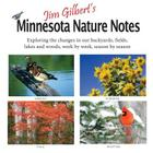 Jim Gilbert's Minnesota Nature Notes: Exploring the Changes in Our Backyards, Fields, Lakes and Woods--Week by Week, Season by Season Cover Image