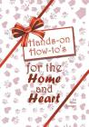 Hands-on How-to's for the Home and Heart: Thoughts and techniques to enhance your life Cover Image