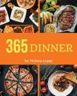 Dinner 365: Enjoy 365 Days with Amazing Dinner Recipes in Your Own Dinner Cookbook! [book 1] Cover Image
