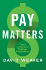 Pay Matters: The Art and Science of Employee Compensation Cover Image