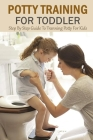 Potty Training For Toddler: Step By Step Guide To Tranning Potty For Kids: Gift Ideas for Holiday Cover Image