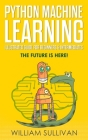 Python Machine Learning Illustrated Guide for Beginners & Intermediates: The Future Is Here! Cover Image