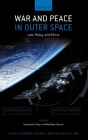 War and Peace in Outer Space: Law, Policy, and Ethics Cover Image