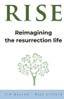 Rise: Reimagining the Resurrection Life Cover Image