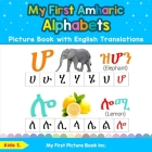 My First Amharic Alphabets Picture Book with English Translations: Bilingual Early Learning & Easy Teaching Amharic Books for Kids Cover Image