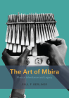 The Art of Mbira: Musical Inheritance and Legacy (Chicago Studies in Ethnomusicology) Cover Image