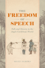The Freedom of Speech: Talk and Slavery in the Anglo-Caribbean World Cover Image