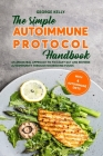 The Simple AIP (Autoimmune Protocol) Handbook: An Ancestral Approach to Fix Leaky Gut and Reverse Autoimmunity Through Nourishing Foods Cover Image