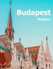 Budapest Hungary: Coffee Table Photography Travel Picture Book Album Of A Hungarian Country And City In Central Europe Large Size Photos Cover Image