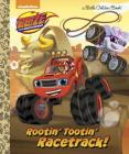 Rootin' Tootin' Racetrack! (Blaze and the Monster Machines) (Little Golden Book) Cover Image