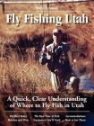 Fly Fishing Utah: A Quick, Clear Understanding of Where to Fly Fish in Utah (No Nonsense Guide to Fly Fishing) Cover Image