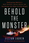 Behold the Monster: Confronting America's Most Prolific Serial Killer and Uncovering the Women Society Forgot Cover Image