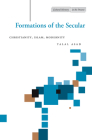 Formations of the Secular: Christianity, Islam, Modernity (Cultural Memory in the Present) Cover Image
