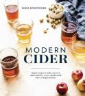 Modern Cider: Simple Recipes to Make Your Own Ciders, Perries, Cysers, Shrubs, Fruit Wines, Vinegars, and More Cover Image