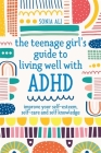 The Teenage Girl's Guide to Living Well with ADHD: Improve Your Self-Esteem, Self-Care and Self Knowledge Cover Image