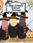 Best Friends Forever Journal: BFF Notebook - Basic Witch Fall Composition Book For Best Girlfriend To Write In Memoires Of Female Witchery - 8.5