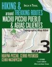 Inca Trail Map 3 Hiking & Trekking Routes around Machu Picchu Pueblo & Aguas Calientes Topographic Map Atlas Huayna Picchu, Cerro Putukusi, Cerro Mach Cover Image