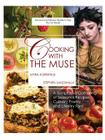 Cooking with the Muse: A Sumptuous Gathering of Seasonal Recipes, Culinary Poetry, and Literary Fare Cover Image