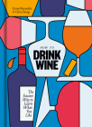 How to Drink Wine: The Easiest Way to Learn What You Like Cover Image