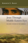 Jesus Through Middle Eastern Eyes: Cultural Studies in the Gospels Cover Image
