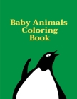 Baby Animals Coloring Book: Children Coloring and Activity Books for Kids Ages 2-4, 4-8, Boys, Girls, Fun Early Learning Cover Image