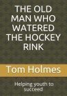 The Old Man Who Watered the Hockey Rink: BLACK HISTORY MONTH. Helping youth to succeed Cover Image