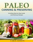 Paleo Canning and Preserving: Including Step-by-Step Guide and Delicious Recipes Cover Image
